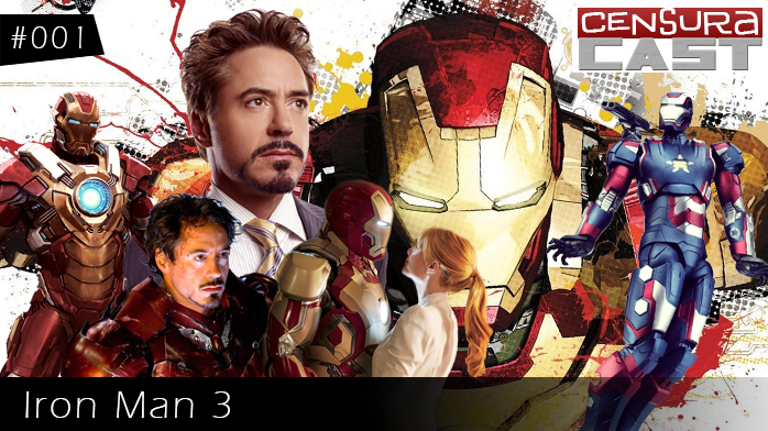 CensuraCast #001 – Iron Man 3
